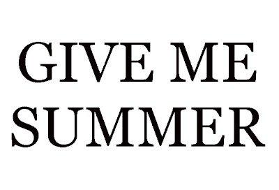 """""""Give me summer"""" parce que j'en ai marre de la pluie, et de voir mon short tout seul dans mon placard ^^"""