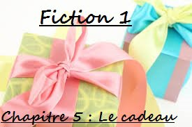 Fiction 1 - Chapitre 5 - Le cadeau