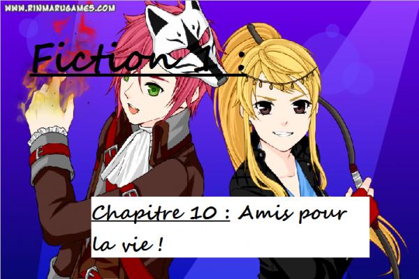 Fiction 1 - Chapitre 10 - Amis pour la vie !