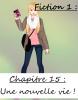 Fiction 1 - Chapitre 15 - Une nouvelle vie !