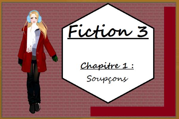Fiction 3 - Chapitre 1 - Soupçons