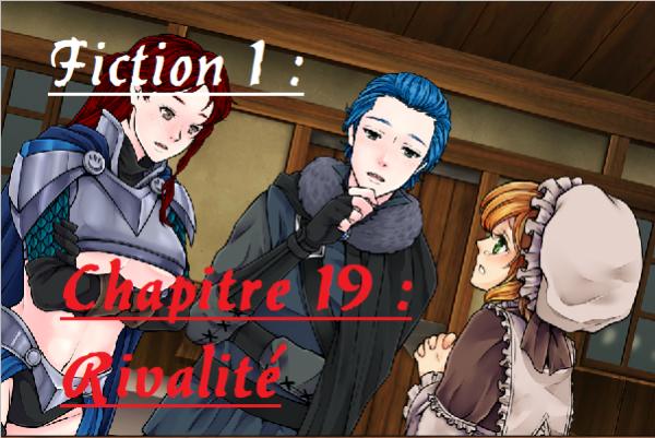 Fiction 1 - Chapitre 19 - Rivalité