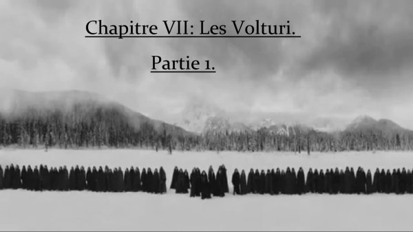 Chapitre VII : Les Volturi. Partie 1.
