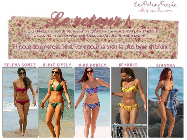 Qui est la plus belle en bikini ? Vote par commentaire pour la/les plus belle(s) d'après toi ! Selena, Blake, Nina, Beyonce ou encore Rihanna ?