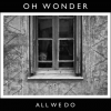 All We Do / All We Do - Oh Wonder (2014)