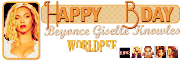 __ HAPPY BIRTHDAY BEYONCE __ ____________________________________  ArTicLe 841 : On Worldbee - Beyonce News · · · · · · · · · · · · · · · · · · · · · · · · · · · · · · ·