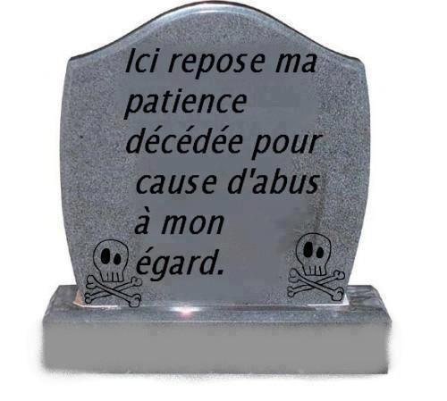 oui c'est souvent la réalité ma patience elle est morte ,,