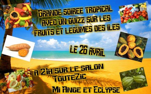 Soiree TROPICAL AVEC UN QUIZZ VIP A GAGNER le Vendredi 26 avril 2013!!