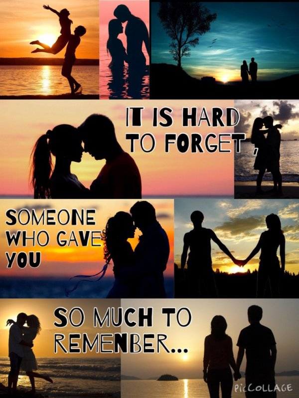 """It's hard to forget someone who gave you so much to remenber..."""