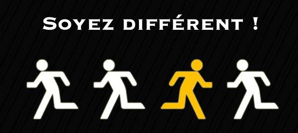 """""""N'ayez pas peur d'être différent, Ayez peur d'être pareil que tout le monde."""""""