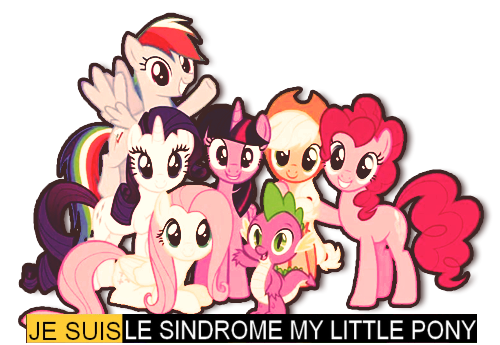 JE SUIS LE SYNDROME MY LITTLE PONY