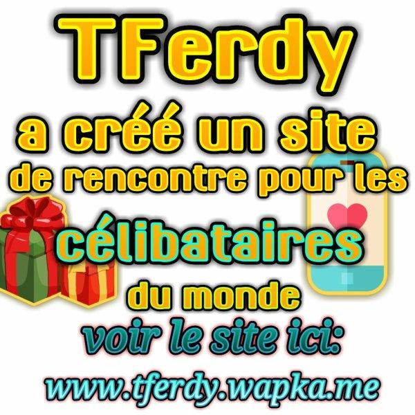 TFerdy, zone de communication des célibateur. www.tferdy.tk ou http://tferdy.wapka.me , je suis très heureux de vous informer que TFerdy a créé ce site pour tout le monde, il y a beaucoup de chose sur ce site comme: - zone d'amusement - zone de communication - zone de publicité - zone de rencontre - zone discussion instantané - TOUT EN UN SITE. TFerdy  TFerdy se trouve aux adresses suivants: - http://tferdy.tk - http://tferdy.wapka.me  Ferdinand Dossou Toboko #sptqdj #tferdy