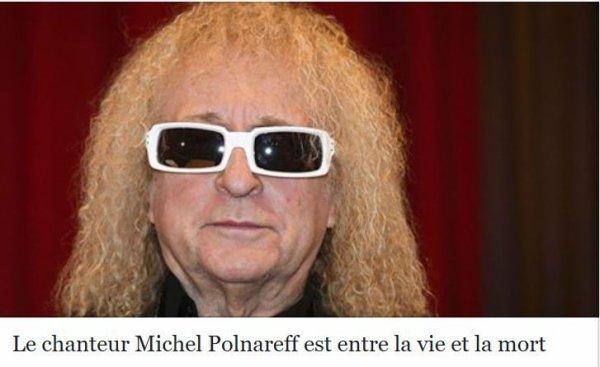Michel Polnareff entre la vie et la mort .