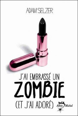 Chronique, J'ai embrassé un zombie (et j'ai adoré)