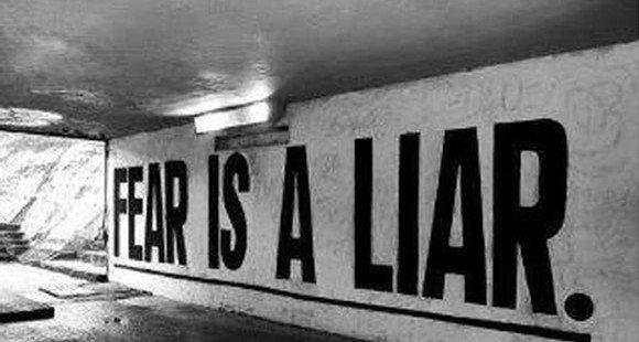 La peur est un mensonge.