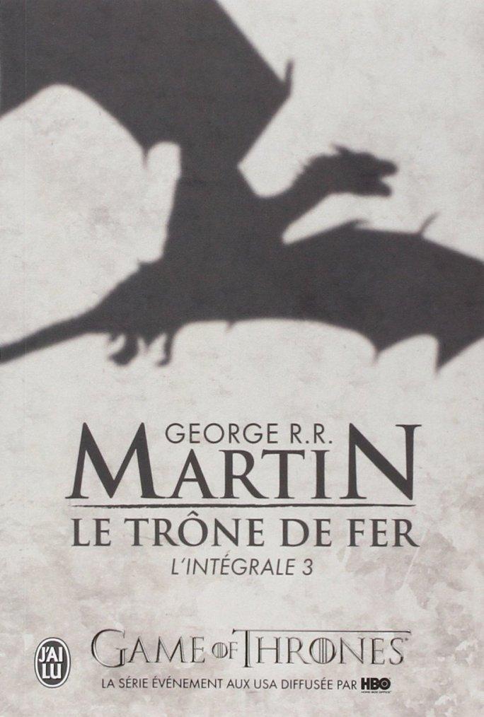 Le Trône de fer intégrale 3, George R.R Martin