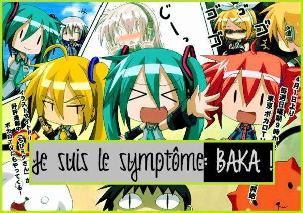Je suis le synptôme baka!