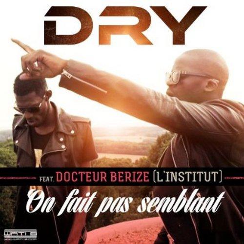 Dry - On fait pas semblant (feat Dr Beriz de l'Institut) (2013)