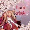 I am an  Otaku