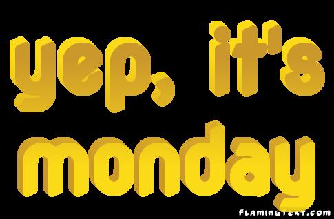 It's Monday, again !