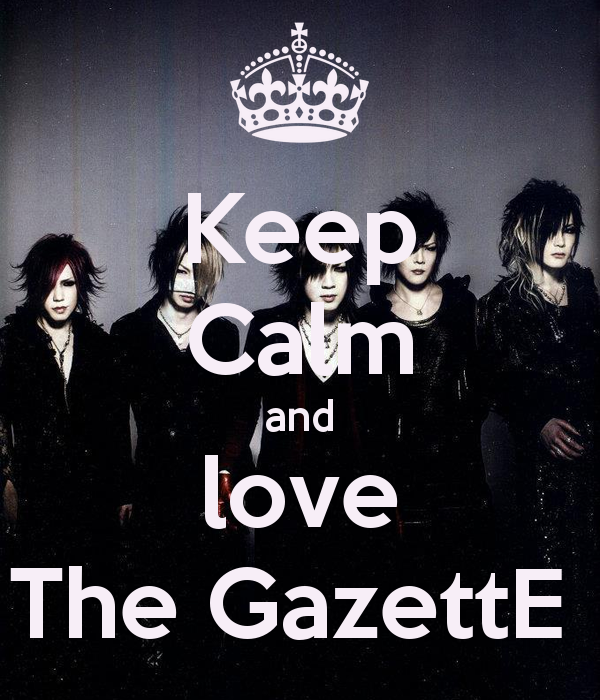 Keep calm and love The GazettE ♥