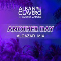 Another Day  / Alban Clavero feat Audrey Valorzi Another Day Remix Alcazar (2015)