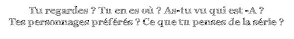 Séʀie тv : Ṗʀetty Littℓe Liɑʀs