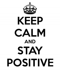 """Keep Calm and Stay positive"""