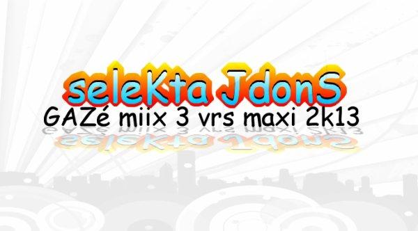 NO STOP THE MIIX  / seleKta JdonS_GAZé_miix_3_vrs_maxi_2k13 (2013)