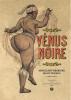 Vénus noire, de Abdellatif Kechiche et Renaud Pennelle