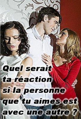 Quel serait ta réaction si la personne que tu aimes est avec une autre ?