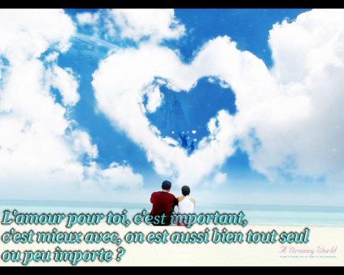 L'amour pour toi, c'est important, c'est mieux avec, on est aussi bien tout seul ou peu importe ?