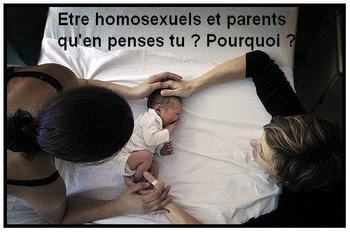 Etre homosexuels et parents qu'en penses tu ? Pourquoi ?