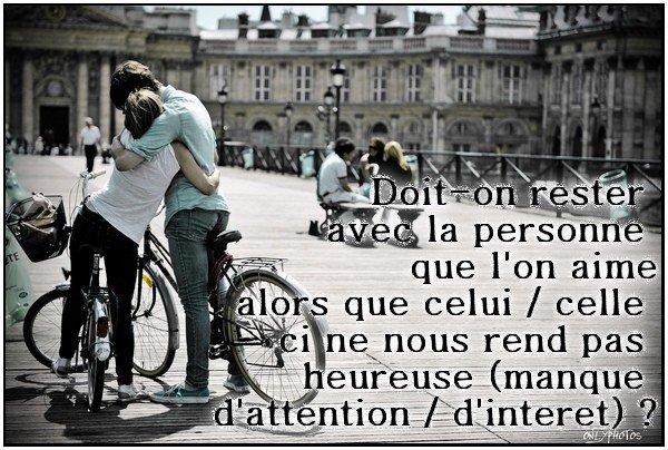 Doit-on rester avec la personne que l'on aime alors que celui / celle ci ne nous rend pas heureuse (manque d'attention / d'interet) ?