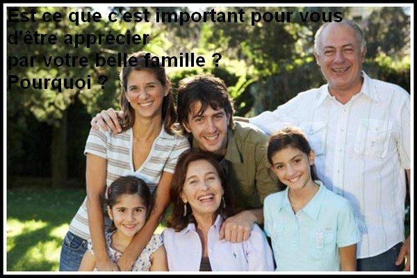 Est ce que c'est important pour vous d'être apprécier par la belle famille ? Pourquoi ?
