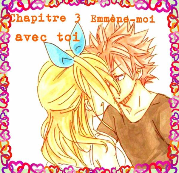 ♥~Chapitre 3 : Emmène-moi avec toi~♥