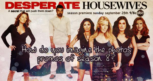 Comment imaginez-vous les photos promotionnelles de la saison 8?