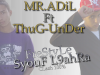 MR.AdiL Ft Thug Under ( FreeStyLe SyouF L9ahra )