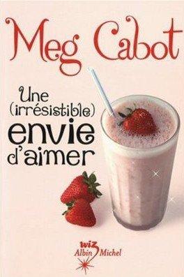 Une ( irrésistible ) envie d'aimer - Meg Cabot