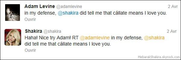 """1 avril 2013,durant l'émission de The voice, Adam Levine a demandé à Shakira de se taire, en lui disant en espagnol """" Cállate """" (Tais-toi en français). Il c'est justifié sur Twitter et expliqué que Shakira lui avait dit que cela voulait dire """" Je T'aime """". Poisson d'avril !?"""