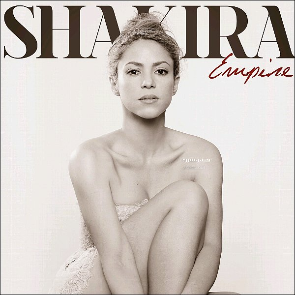 Empire est le nouveau single de la belle colombienne Shakira !