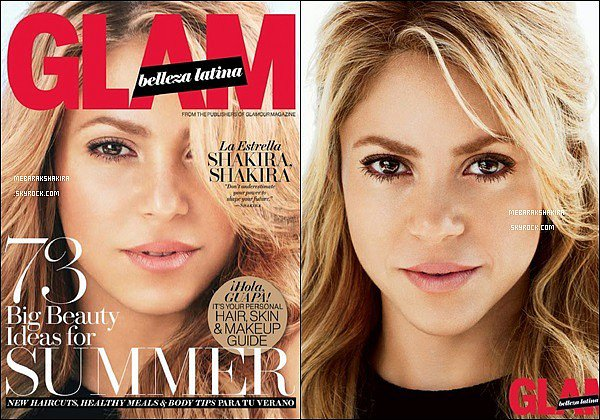 Shakira fait la couverture du mois de juillet pour le magazine américain Glam Belleza Latina