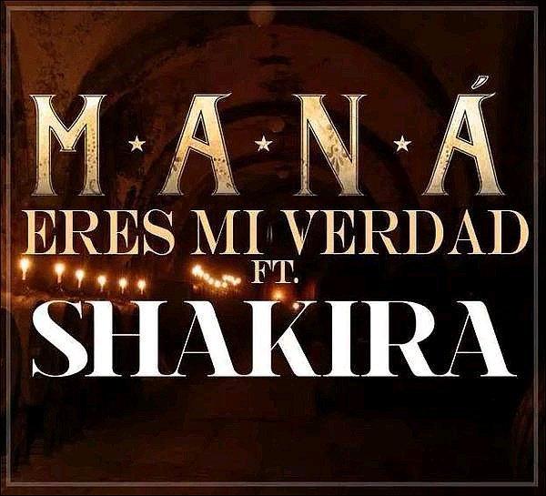 Eres Mi Verdad du groupe de rock mexicain Mana feat Shakira sortira le 1627 Janvier 2015