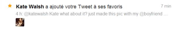 OMG c'est tout ce qu'il me manquait... Que Kate mette l'un de mes tweets en favori ♥ sa y'est cest fait ♥