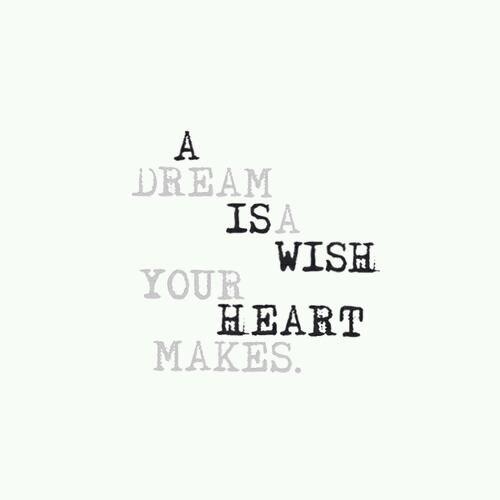Un rêve est un souhait que ton coeur fait