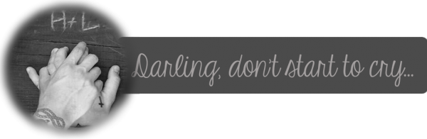 Darling Don't Start To Cry - Fanfiction