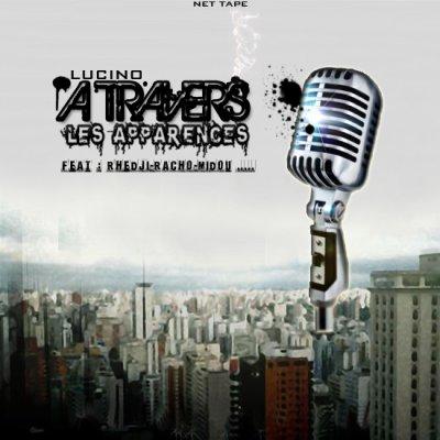 LUCINO Feat RHEDJI  /  LES APPARENCES (extrait de la Net Tape) (2010)