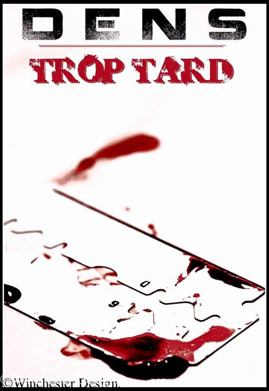 Dens - Trop Tard