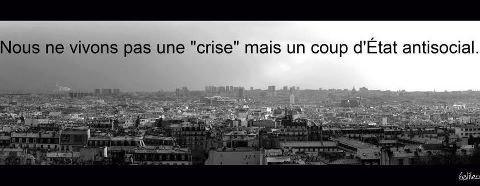 Nous ne vivons pas une  » crise », mais un coup d'état anti social