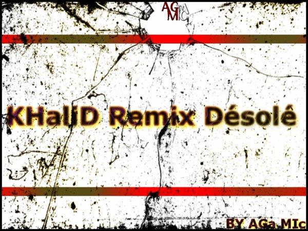 Khalid Rmx Dèsolè